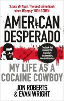 American Desperado My Life As a Cocaine Cowboy