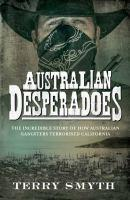 Australian Desperadoes The Incredible Story of Ho