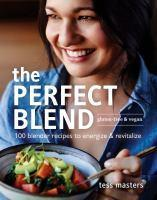 Perfect Blend 100 blender recipes to energize and