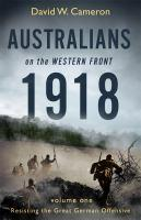 Australians on the Western Front 1918 Volume I Re