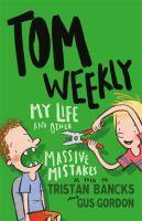 Tom Weekly 3 My Life and Other Massive Mistakes