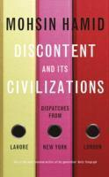 Discontent and Its Civilisations Dispatches from