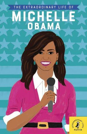 Extraordinary Life Of Michelle Obama The
