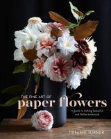 The Fine Art Of Paper Flowers A Guide to Making B