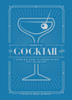 The Essential Cocktail Book A Complete Guide to M