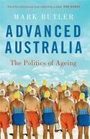 Advanced Australia The Politics of Ageing