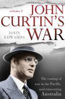 John Curtin's War The coming of war in the Pacifi