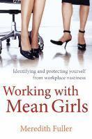 Working with Mean Girls Identifying and protecting yourself from workplace nasti