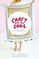 Craft for the Soul How to make the most of your c