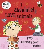 Charlie and Lola I Absolutely Love Animals