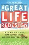 The Great Life Redesign Change How You Work Live How You    Dream and Make It Happe