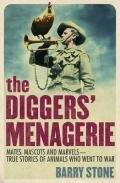 The Diggers' Menagerie Mates Mascots and Marvels - True     Stories ofAnimals Who We