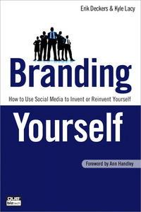 Branding Yourself How to Use Social Media to Invent or      Reinvent Yourself