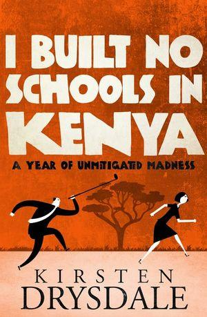 I Built No Schools in Kenya A Year of Unmitigated