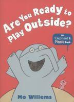 Are You Ready to Play Outside? - Elephant and Piggie