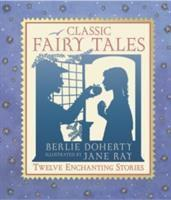 Classic Fairy Tales Twelve Enchanting Stories