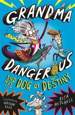 Grandma Dangerous and the Dog of Destiny