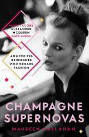 Champagne Supernovas Kate Moss Marc Jacobs Alexander McQueenand the 90s Renegades Who Remade Fashion