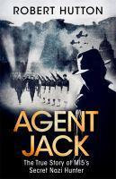 Agent Jack The True Story of MI5's Secret Nazi Hu