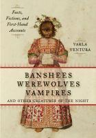 BANSHEES WEREWOLVES VAMPIRES & CREATURES OF THE NI