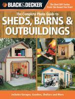 THE COMPLETE PHOTO GUIDE TO SHEDS BARNS AND OUTBUILDINGS