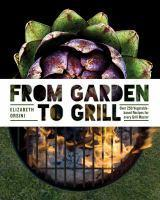 From Garden to Grill Over 250 Delicious Vegetaria