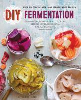 DIY Fermentation Over 100 Step-By-Step Home Ferme