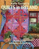 Kaffe Fassett's Quilts in Ireland 20 Designs for