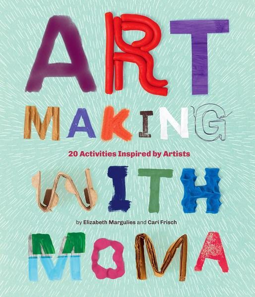 Art Making with MoMA 20 Activities for Kids Inspi