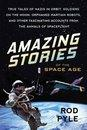 Amazing Stories Of The Space Age True Tales of Na