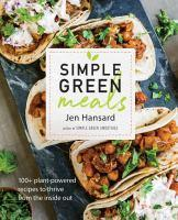 Simple Green Meals 100+ Plant-Powered Recipes to