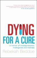 DYING FOR A CURE A MEMOIR OF ANTIDEPRESSANTS MISDIAGNOSIS   AND MADNESS