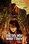 Boy Who Wasn't There #1 Bk of Gabrielle