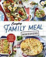 Everyday Family Meal Makeovers A Healthy Take On