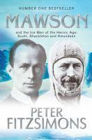 Mawson And the Ice Men of the Heroic Age  Scott Shackelton  and