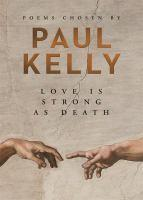 Love is Strong as Death Poems chosen by Paul Kelly