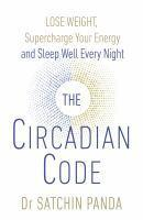 The Circadian Code Lose weight supercharge your