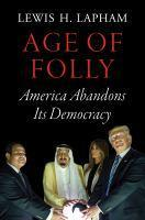 Age of Folly America Abandons Its Democracy