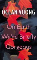 On Earth We re Briefly Gorgeous A Novel