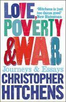 LOVE POVERTY AND WAR JOURNEYS AND ESSAYS