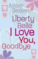 LIBERTY BELLE I LOVE YOU GOODBYE