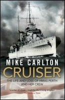Cruiser The Life and Loss of HMAS Perth and Her Crew