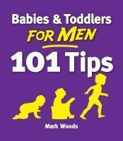 Babies & Toddlers for Men 101 Tips