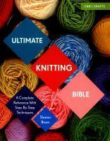 Ultimate Knitting Bible A Complete Reference with