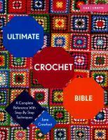 Ultimate Crochet Bible A Complete Reference with