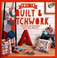 How to Patchwork and Quilt With 100 Techniques an
