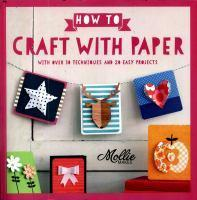 How to Papercraft With 100 Techniques and 15 Easy