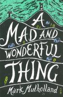 Mad and Wonderful Thing A