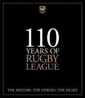 110 Years of Rugby League The History the Heroes