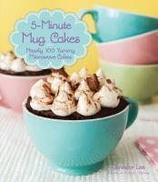 5-Minute Mug Cakes Over 100 Yummy Microwave Cakes